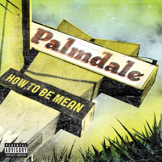Palmdale-HowToBeMean_PA_001